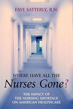 Load image into Gallery viewer, Where Have All The Nurses Gone? The Impact Of The Nursing Shortage On American Healthcare