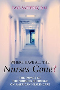 Where Have All The Nurses Gone? The Impact Of The Nursing Shortage On American Healthcare