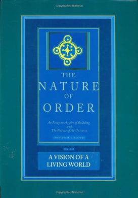 The Nature Of Order: An Essay On The Art Of Building And The Nature Of The Universe, Book 3 - A Vision Of A Living World (Center For Environmental Structure, Vol. 11)