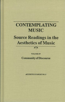 Contemplating Music: Source Readings In The Aesthetics Of Music (4 Volumes) Vol. Iv: Community Of Discourse (Aesthetics In Music Series)