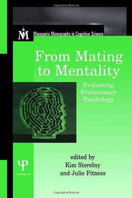 From Mating To Mentality: Evaluating Evolutionary Psychology (Macquarie Monographs In Cognitive Science)