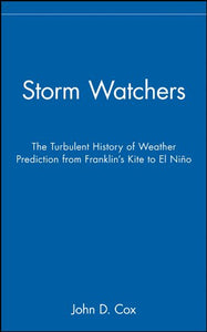 Storm Watchers: The Turbulent History Of Weather Prediction From Franklin'S Kite To El Nino