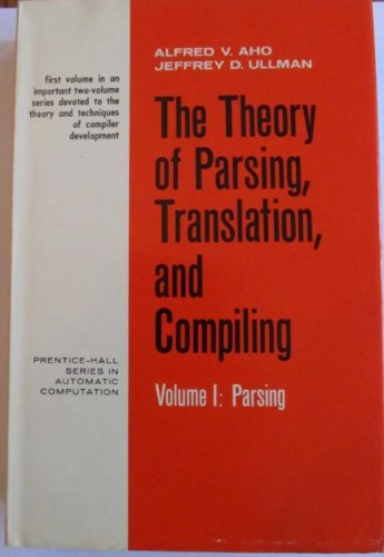 The Theory Of Parsing, Translation, And Compiling (Volume I: Parsing)