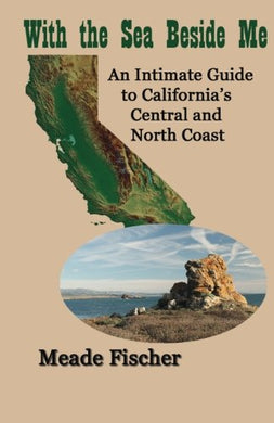With The Sea Beside Me: An Intimate Guide To California'S Central And North Coast