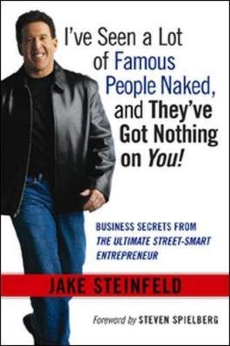 I'Ve Seen A Lot Of Famous People Naked, And They'Ve Got Nothing On You! Business Secrets From The Ultimate Street-Smart Entrepreneur