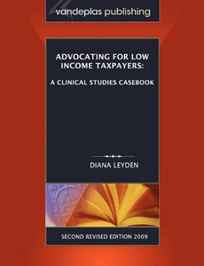 Advocating For Low Income Taxpayers: A Clinical Studies Casebook, Second Revised Edition 2009