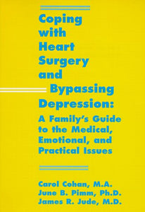 Coping With Heart Surgery And Bypassing Depression: A Family'S Guide To The Medical, Emotional, And Practical Issues