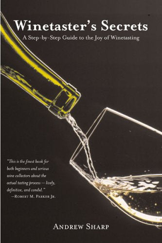 Winetaster'S Secrets: A Step-By-Step Guide To The Joy Of Winetasting