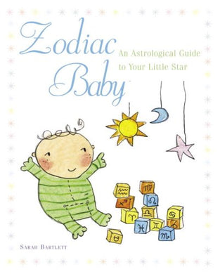 Zodiac Baby: An Astrological Guide To Your Little Star