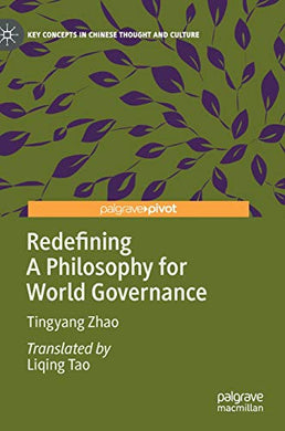 Redefining A Philosophy For World Governance (Key Concepts In Chinese Thought And Culture)