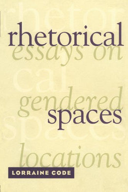 Rhetorical Spaces: Essays On Gendered Locations