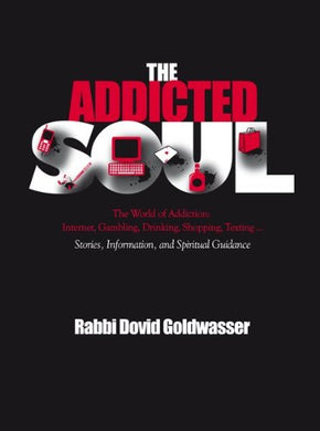 The Addicted Soul; The World Of Addiction: Internet, Gambling, Drinking, Shopping, Texting... Stories, Information & Spiritual Guidance By Rabbi Dovid Goldwasser (2012) Hardcover