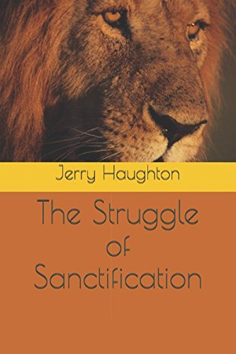 The Struggle Of Sanctification (Christian Life Doctrines)
