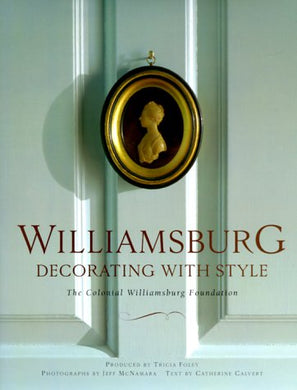 Williamsburg: Decorating With Style: The Colonial Williamsburg Foundation