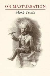 "Mark Twain On Masturbation: ""Some Thoughts On The Science Of Onanism"""