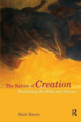 The Nature Of Creation: Examining The Bible And Science (Biblical Challenges In The Contemporary World)