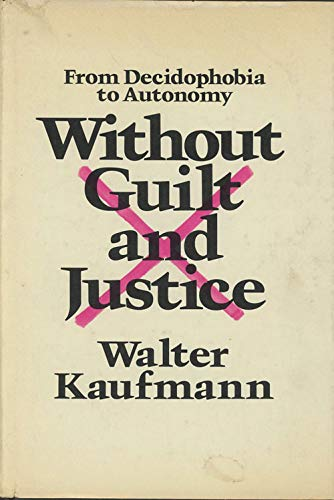 Without Guilt And Justice: From Decidophobia To Autonomy