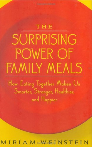 The Surprising Power Of Family Meals: How Eating Together Makes Us Smarter, Stronger, Healthier, And Happier