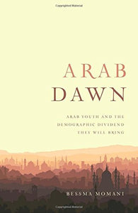 Arab Dawn: Arab Youth And The Demographic Dividend They Will Bring (Utp Insights)