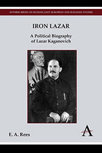 Load image into Gallery viewer, Iron Lazar: A Political Biography Of Lazar Kaganovich (Anthem Series On Russian, East European And Eurasian Studies)