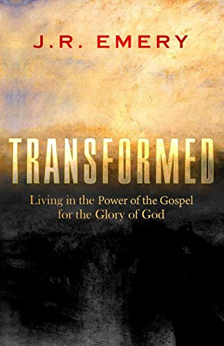 Transformed: Living In The Power Of The Gospel For The Glory Of God