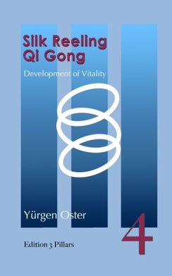Silk Reeling Qi Gong: Development Of Vitality (Three Pillars) (Volume 4)