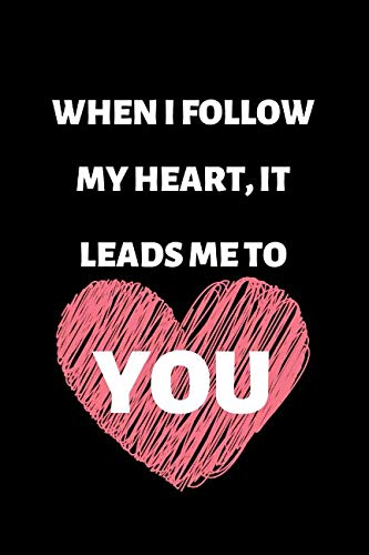 When I Follow My Heart, It Leads Me To You: Funny Writing 120 Pages Notebook Journal -  Small Lined  (6 X 9 )