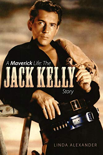 A Maverick Life: The Jack Kelly Story