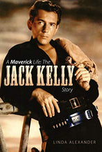 Load image into Gallery viewer, A Maverick Life: The Jack Kelly Story