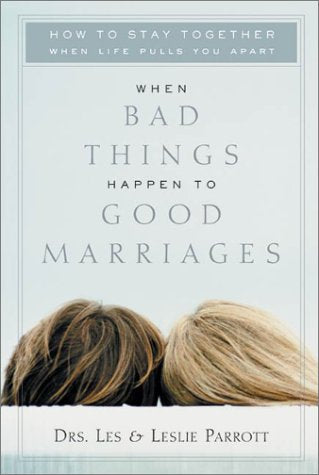 When Bad Things Happen To Good Marriages: How To Stay Together When Life Pulls You Apart