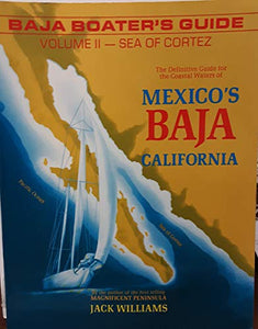 Baja Boater'S Guide: The Sea Of Cortez : The Definitive Guide For The Coastal Waters Of Mexico'S Baja California