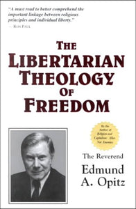 The Libertarian Theology Of Freedom