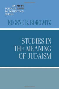 Studies In The Meaning Of Judaism (A Jps Scholar Of Distinction Book)