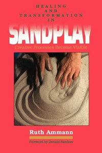 Healing And Transformation In Sandplay: Creative Processes Become Visible (Reality Of The Psyche Series)
