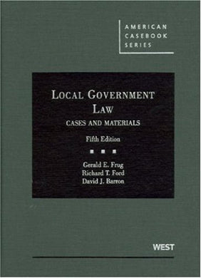Local Government Law, Cases And Materials, 5Th (American Casebooks) (American Casebook Series)
