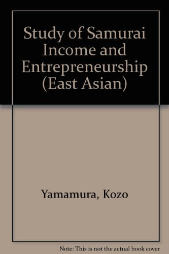 A Study Of Samurai Income And Entrepreneurship: Quantitative Analyses Of Economic And Social Aspects Of The Samurai In Tokugawa And Meiji, Japan (East Asian)