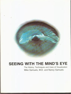 Seeing With The Mind'S Eye: The History, Techniques And Uses Of Visualization
