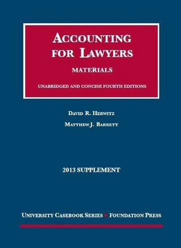 Herwitz And Barrett'S Accounting For Lawyers, 4Th And Concise 4Th, 2013 Supplement (University Casebook Series)