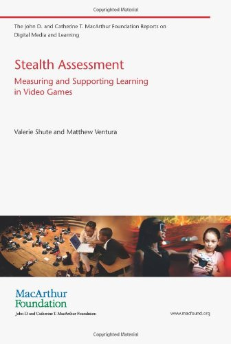 Stealth Assessment: Measuring And Supporting Learning In Video Games (The John D. And Catherine T. Macarthur Foundation Reports On Digital Media And Learning)