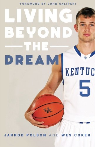 Living Beyond The Dream: A Journey Of Faith Into The Talented World Of Kentucky Basketball