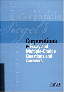 Siegel'S Corporations: Essay And Multiple-Choice Questions And Answers