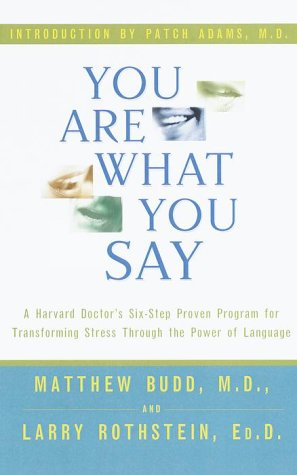 You Are What You Say : A Harvard Doctor'S Six-Step Proven Program For Transforming Stress Through The Power Of Language