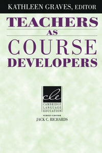 Teachers As Course Developers (Cambridge Language Education)