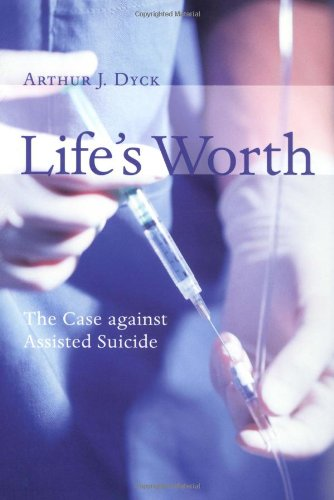 Life'S Worth: The Case Against Assisted Suicide (Critical Issues In Bioethics Series)