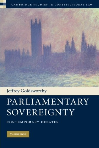Parliamentary Sovereignty: Contemporary Debates (Cambridge Studies In Constitutional Law)