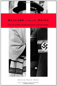 Rescued From The Reich: How One Of Hitlers Soldiers Saved The Lubavitcher Rebbe