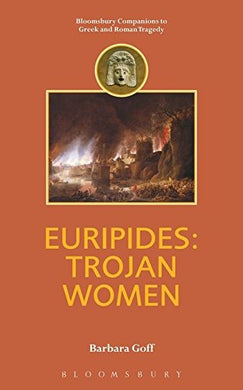 Euripides: Trojan Women (Companions To Greek And Roman Tragedy)