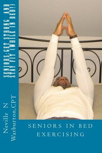 Seniors:Get Strong And Stay Fit (While In Bed)
