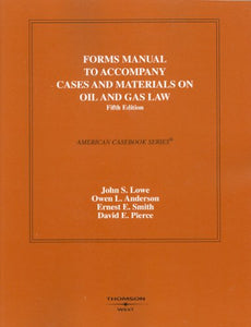 Forms Manual To Cases And Materials On Oil And Gas Law (American Casebooks) (American Casebook Series)
