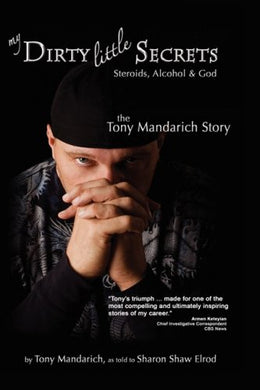 My Dirty Little Secrets - Steroids, Alcohol & God: The Tony Mandarich Story (Reflections Of America)